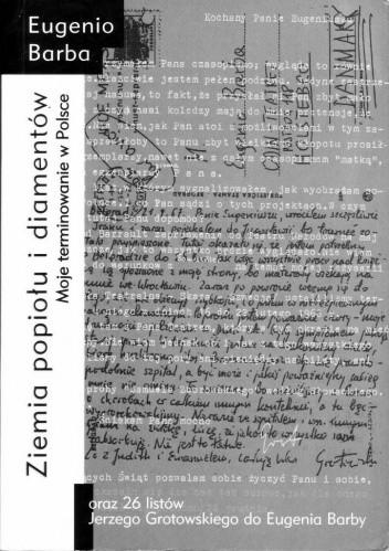 Okładka książki Ziemia popiołu i diamentów. Moje terminowanie w Polsce oraz 26 listów Jerzego Grotowskiego do Eugeniusza Barby