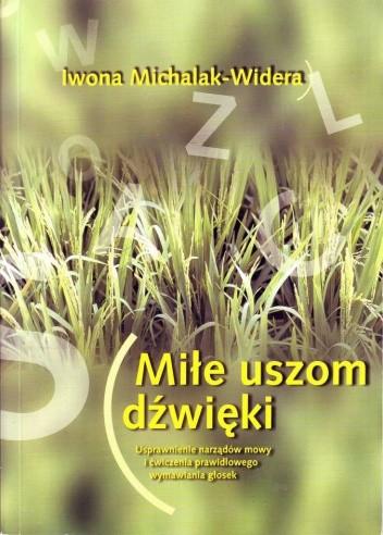 Okładka książki Miłe uszom dźwięki. Usprawnienie narządów mowy i ćwiczenia prawidłowego wymawiania głosek