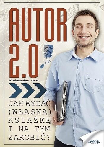 Okładka książki Autor 2.0. Jak wydać (własną) książkę i na tym zarobić