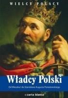 Władcy Polski. Od Mieszka I do Stanisława Augusta Poniatowskiego