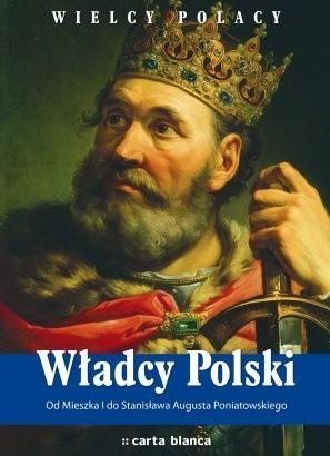 Okładka książki Władcy Polski. Od Mieszka I do Stanisława Augusta Poniatowskiego
