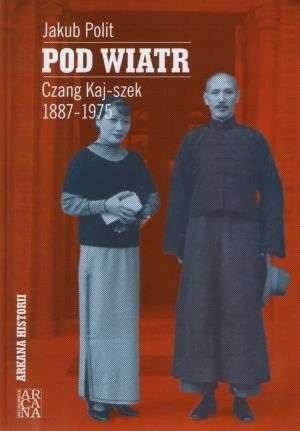 Okładka książki POD WIATR Czang Kaj-szek 1887-1975