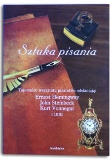 Okładka książki Sztuka pisania. Tajemnice warsztatu pisarstwa odsłaniają Ernest Hemingway, John Steinbeck, Kurt Vonnegut i inni