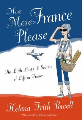 Okładka książki More More France Please: The Little Lusts and Secrets of Life in France