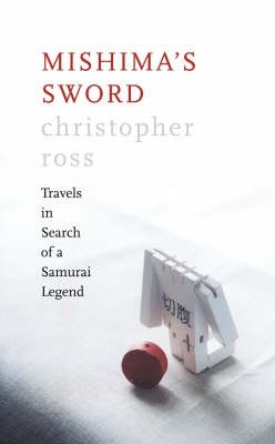 Okładka książki Mishima's Sword: Travels in Search of a Samurai Legend
