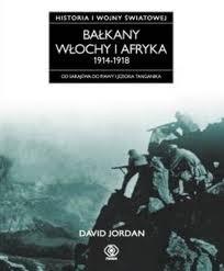 Okładka książki Historia I wojny światowej 6. Bałkany, Włochy i Afryka 1914-1918