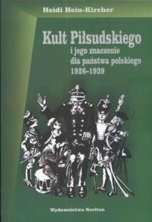 Okładka książki Kult Piłsudskiego i jego znaczenie dla państwa polskiego 1926-1939