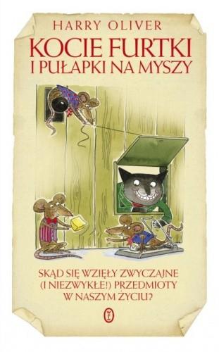Okładka książki Kocie furtki i pułapki na myszy. Skąd sie wzięły zwyczajne (i niezwykłe!) przedmioty w naszym życiu?