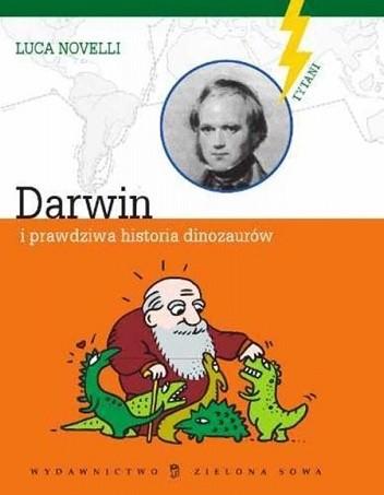 Okładka książki Darwin i prawdziwa historia dinozaurów