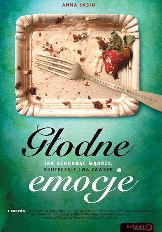 Okładka książki Głodne emocje. Jak schudnąć mądrze, skutecznie i na zawsze