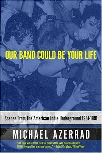 Okładka książki Our Band Could Be Your Life: Scenes from the American Indie Underground 1981-1991