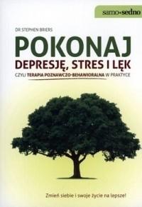 Okładka książki Pokonaj depresję, stres i lęk czyli terapia poznawczo-behawioralna w praktyce