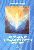 Okładka książki Jak osiągnąć poznanie wyższych światów