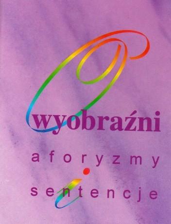 Okładka książki O wyobraźni: aforyzmy i sentencje