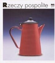 Okładka książki Rzeczy pospolite, Polskie wyroby 1899-1999