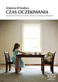 Okładka książki Czas oczekiwania.  Jak przeżywają oczekiwanie na adopcję: dziecko, para małżeńska, profesjonaliści?