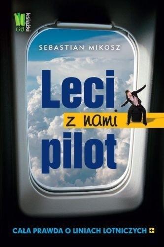 Okładka książki Leci z nami pilot. Cała prawda o liniach lotniczych