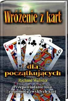 Okładka książki Wróżenie z kart dla początkujących: Przepowiadanie losu za pomocą zwykłych kart