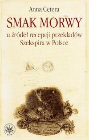 Okładka książki Smak morwy. U źródeł recepcji przekładów Szekspira w Polsce