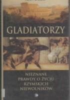 Gladiatorzy.Nieznane prawdy o życiu rzymskich niewolników.