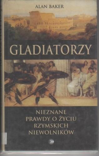Okładka książki Gladiatorzy.Nieznane prawdy o życiu rzymskich niewolników.