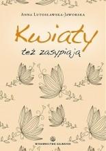 Kwiaty też zasypiają - Anna Lutosławska-Jaworska