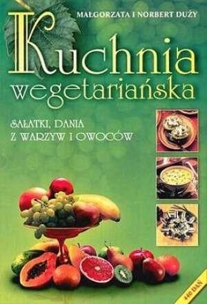 Okładka książki Kuchnia wegetariańska. Sałatki, dania z warzyw i owoców
