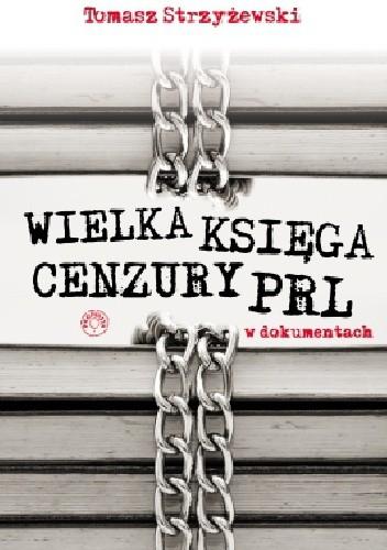 Okładka książki Wielka księga cenzury PRL w dokumentach