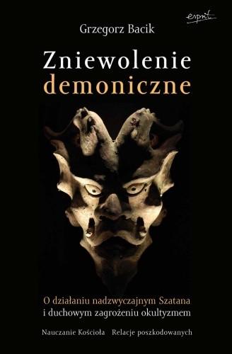 Okładka książki Zniewolenie demoniczne. O działaniu  nadzwyczajnym szatana i duchowym zagrożeniu okultyzmem