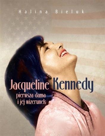 Okładka książki Jacqueline Kennedy - pierwsza dama i jej wizerunek