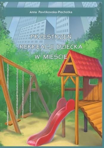 Okładka książki Przestrzeń rekreacji dziecka w mieście
