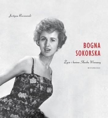 Okładka książki Bogna Sokorska. Życie i kariera Słowika Warszawy – wspomnienie