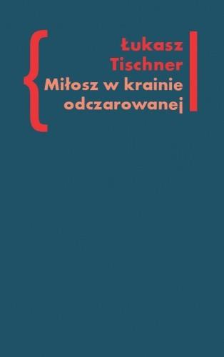 Okładka książki Miłosz w krainie odczarowanej