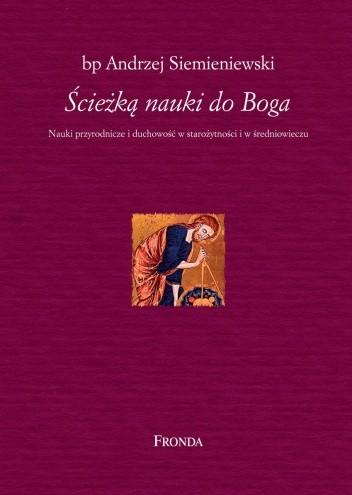 Okładka książki Ścieżką nauki do Boga. Nauki przyrodnicze i duchowość w starożytności i w średniowieczu.