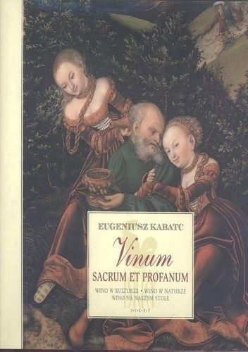 Okładka książki Vinum sacrum et profanum. Wino w kulturze. Wino w naturze. Wino na naszym stole