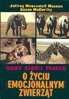 Kiedy słonie płaczą : o życiu emocjonalnym zwierząt