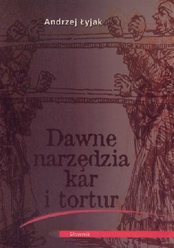 Okładka książki Dawne narzędzia kar i tortur