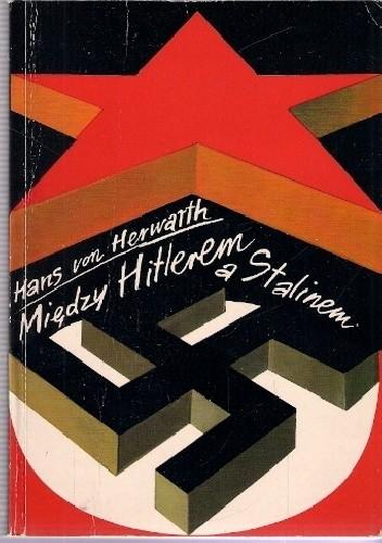 Okładka książki Między Hitlerem a Stalinem : wspomnienia dyplomaty i oficera niemieckiego 1931-1945