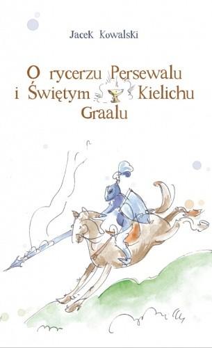 Okładka książki O rycerzu Persewalu i Świętym Kielichu Graalu