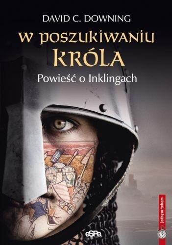 Okładka książki W poszukiwaniu króla. Powieść o Inklingach