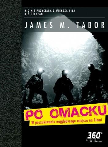 Okładka książki Po omacku. W poszukiwaniu najgłębszego miejsca na ziemi