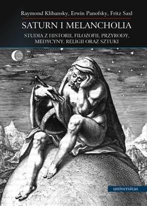 Okładka książki Saturn i Melancholia. Studia z historii, filozofii, przyrody, medycyny, religii oraz sztuki