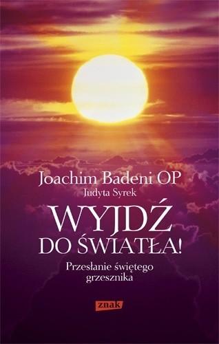 Okładka książki Wyjdź do światła! Przesłanie świętego grzesznika