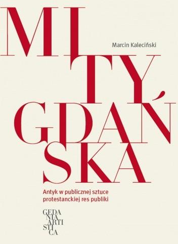 Okładka książki Mity Gdańska. Antyk w publicznej sztuce protestanckiej res publiki