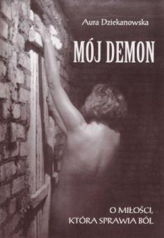 Okładka książki Mój demon. O miłości, która sprawia ból.