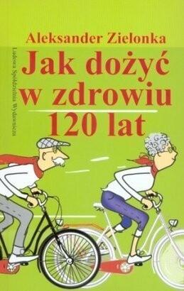 Okładka książki Jak dożyć w zdrowiu 120 lat