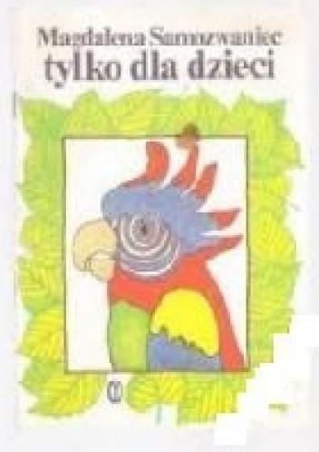 Okładka książki Tylko dla dzieci: wiersze i bajki satyryczne dla młodszych i starszych
