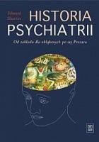 Historia psychiatrii. Od zakładu dla obłąkanych po erę Prozacu