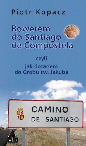 Okładka książki Rowerem do Santiago de Compostela czyli Jak dotarłem do Grobu św. Jakuba