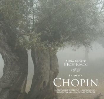 Okładka książki Fryderyk Chopin. Środowisko społeczne – osobowość – światopogląd – założenia twórcze